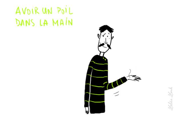 French idiom - avoir un poil dans la main